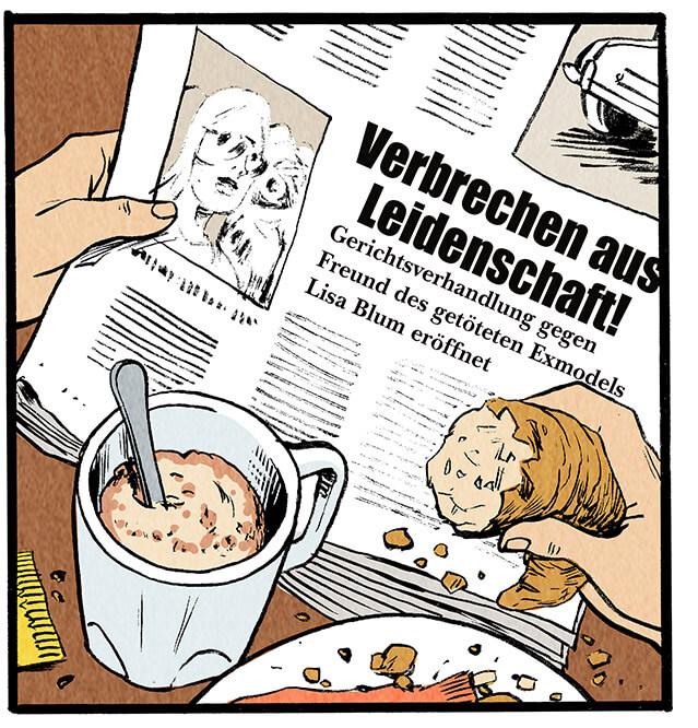 Sie trinkt Kaffee und isst dazu ein Croissant. In der Zeitung findet sie den Artikel 'Verbrechen aus Leidenschaft! Gerichtsverhandlung gegen Freund des getöteten Exmodels Lisa Blum eröffnet'.